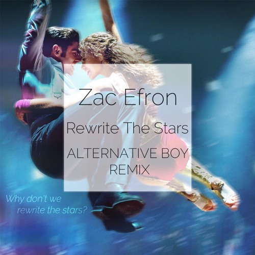 Zac Efron & Zendaya - Rewrite the Stars (ALTERNATIVE BOY REMIX)