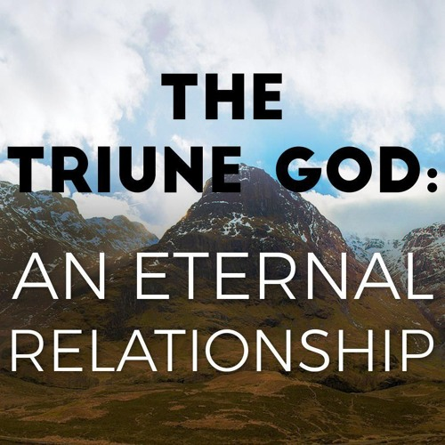 2018-01-07 - The Triune God: An Eternal Relationship - Peter Laitres