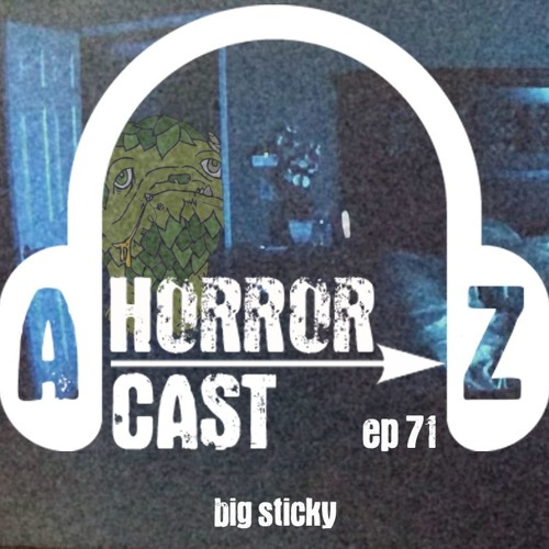 Ep. 71 - Paranormal Activity - Big Sticky