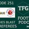 TFG Indian Football Ep.251: I-League, ISL - Coaches Blast Referees