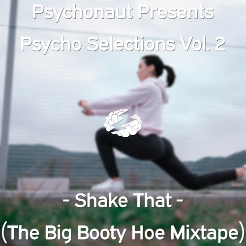 Shake That The Big Booty Hoe Mixtape By Psychonaut Vip Free Listening On Soundcloud
