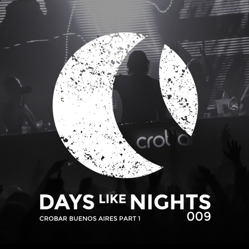 DAYS like NIGHTS 009 - Live From Crobar, Buenos Aires, Argentina - Part 1