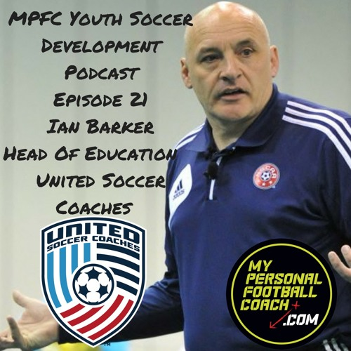 MPFCYouth Soccer Development Podcast Episode 21 Ian Barker