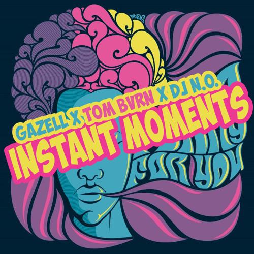Gazell x TOM BVRN x DJ N.O. - Instant Moments (Orginal Mix)