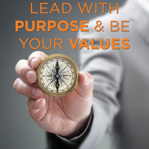 Lead with Purpose & Be Your Values