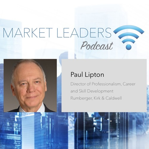 """Market Leaders Podcast Episode 23: """"Helping Lawyers See the Bigger Picture"""" with Paul Lipton"""
