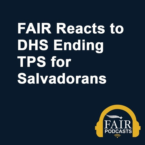 FAIR Reacts to DHS Ending TPS for Salvadorans