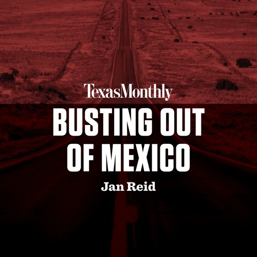 Busting Out of Mexico by Jan Reid, read by Bruce DuBose