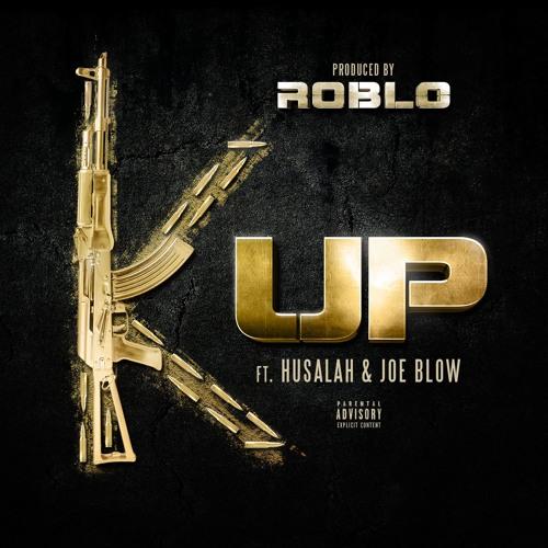 K Up ft Husalah & Joe Blow