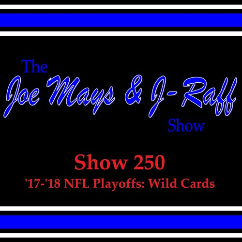 The Joe Mays & J-Raff Show: Episode 250 - 2017 NFL Season Recap & Wild Card Weekend