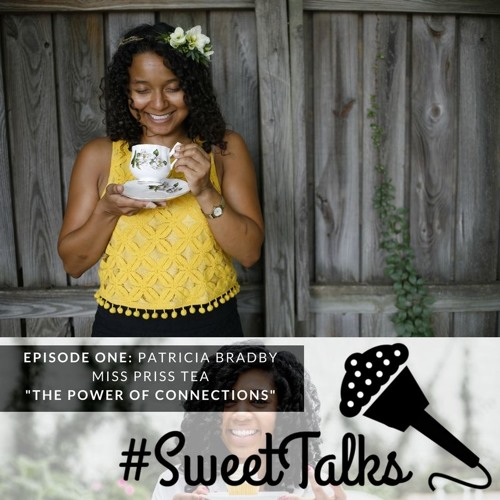 """Episode 1 - Patricia Bradby of Miss Priss Tea """"The Power of Connections"""""""