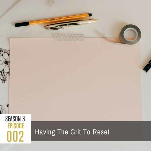 Season 3, Episode 002: Having the Grit to Reset