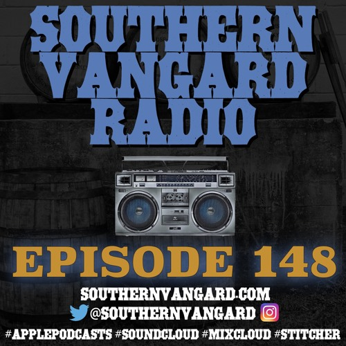 Episode 148 - Southern Vangard Radio