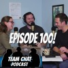 Download Our 100th Episode Special - Team Chat Podcast Episode 100 Mp3