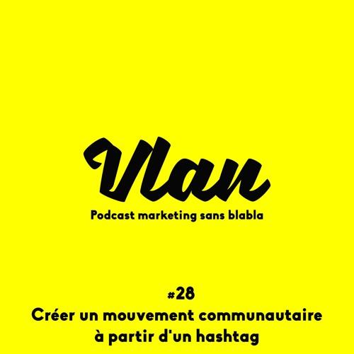 Vlan #28 - Créer un mouvement communautaire mondial à partir d'un hashtag
