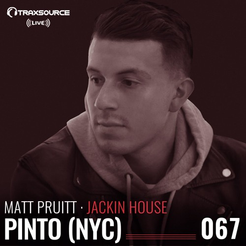TRAXSOURCE LIVE! A&R Sessions #067 - Jackin House with Matt Pruitt and Pinto (NYC)