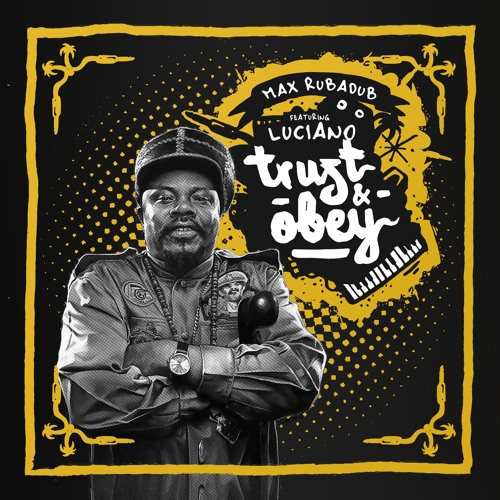 Max RubaDub feat. Luciano - Trust and obey - Style & Passion