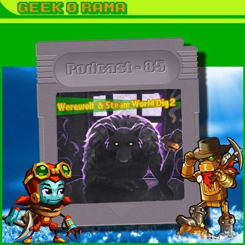 Episode 085 Geek'O'rama - Werewolf tycoon & Steam World Dig 2   Tatsuo Horiuchi