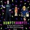 Humpty Dumpty - 6 Foot Barnetto & DJ Phill Ft. Fireman Sam