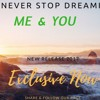 Never Stop Dreaming -  Me And You ( New Release 2017)