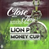 LION P - MONEY CUP(CLOSE TIME RIDDIM 2K18)