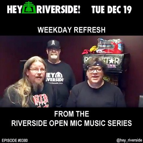 EP0380 TUESDAY DECEMBER 19TH 2017 - WEEKDAY REFRESH FROM THE RIVERSIDE OPEN MIC MUSIC SERIES