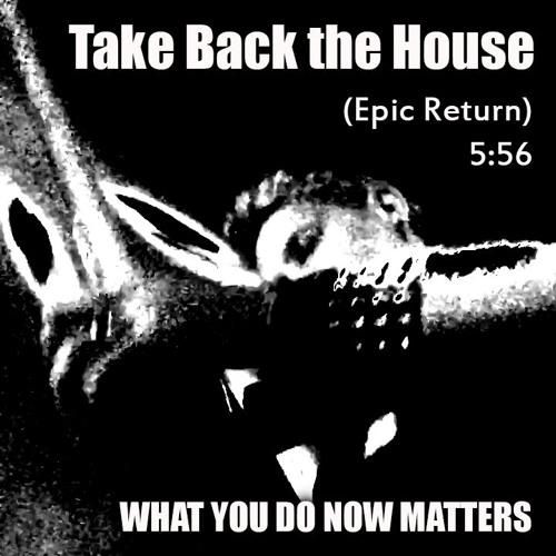 Take Back The House (Epic Return)