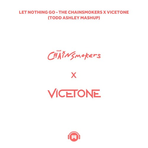 Let Nothing Go (Todd Ashley Mashup)- The Chainsmokers X Vicetone