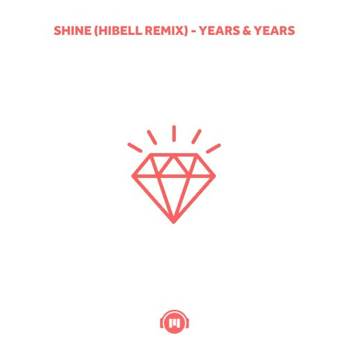 Shine (Hibell Remix) - Years & Years