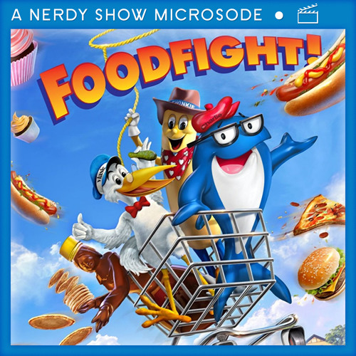 Nerdy Show Microsode: Foodfight!