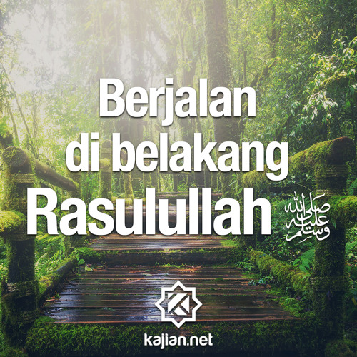 Ceramah Agama: Berjalan di Belakang Rasulullah - Ustadz Mizan Qudsiyah, Lc.
