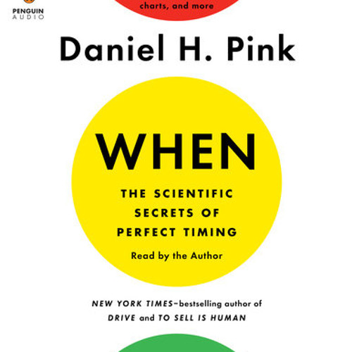 When: The Scientific Secrets of Perfect Timing by Daniel H. Pink, read by Daniel H. Pink