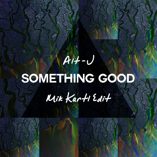 Free download: alt-j — something good (mik kartl edit) youtube.