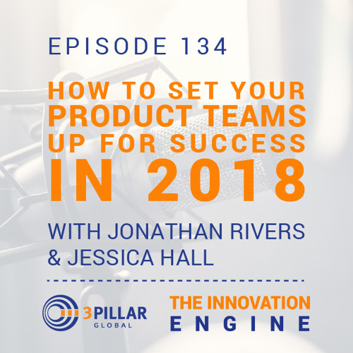 Ep. 134 - How to Set Your Product Teams Up for Success in 2018 - with Jonathan Rivers & Jessica Hall