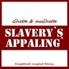 GHETTE & MSGHETTE - SLAVERY'S APPALIN' (KINGSTONED JUNGLIST REMIX)