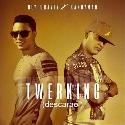 Twerking (Descarao) - Rey Chavez ft. Kandyman Song