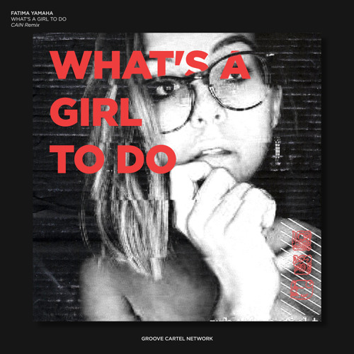 Fatima Yamaha - What's a Girl to Do (CAIN Remix)