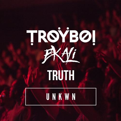 TroyBoi x Ekali - Truth [UNKWN Remix]