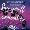SAY YOU'LL REMEMBER ME by Katie McGarry.mp3