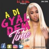 A DI GYAL DEM TIME 2018 MIX