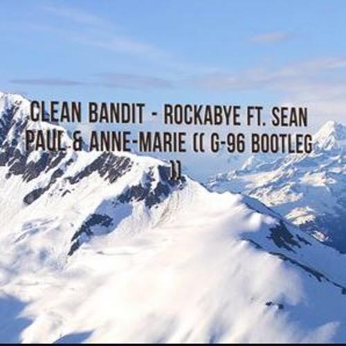 ** FREE DOWNLOAD ** Clean Bandit - Rockabye Ft. Sean Paul & Anne - Marie (( G-96 Bootleg ))
