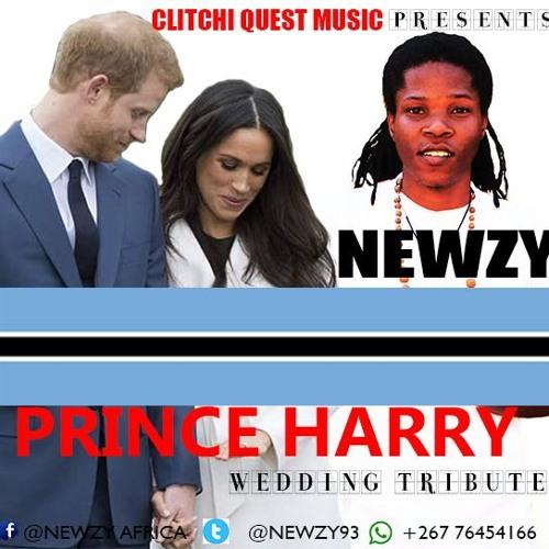 NEWZY - PRINCE HARRY(WEDDING TRIBUTE BOTSWANA)