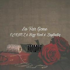 CJXNEZ - So Far Gone (Ft. Bigg Rod & Zaytastiq)