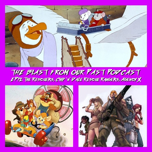 Episode 12: The Rescuers/Chip 'N' Dale Rescue Rangers/Agency X