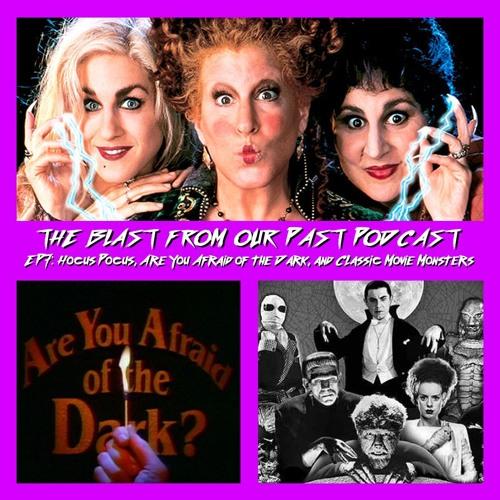 Episode 7: Hocus Pocus/Are You Afraid Of The Dark/Classic Movie Monsters