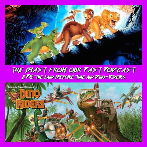 Episode 6: The Land Before Time/Dino-Riders