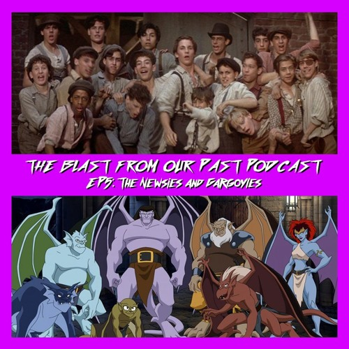 Episode 5: Newsies/Gargoyles