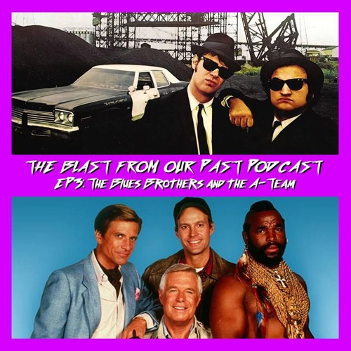 Episode 3: The Blues Brothers/The A Team