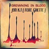 Drowning In Blood(feat. Ghette)