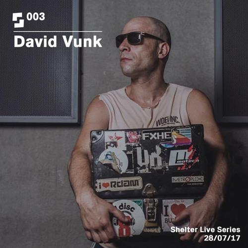 Live Series #003; David Vunk | 28/07/17